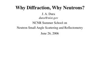 Why Diffraction, Why Neutrons?