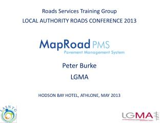 Roads  Services Training Group  LOCAL AUTHORITY ROADS CONFERENCE 2013 Peter Burke  LGMA