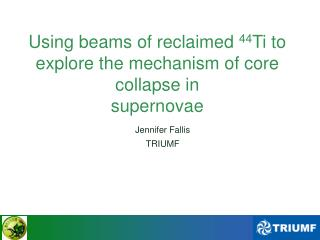Using beams of reclaimed  44 Ti to explore the mechanism of core collapse in supernovae