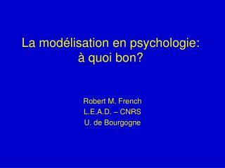 La modélisation en psychologie: à quoi bon?