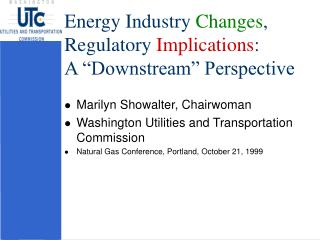 "Energy Industry  Changes , Regulatory  Implications :  A ""Downstream"" Perspective"