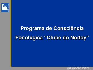 Programa de Consci ncia Fonol gica  Clube do Noddy