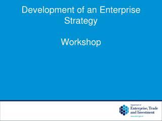 Development of an Enterprise Strategy  Workshop