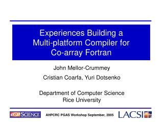 Experiences Building a  Multi-platform Compiler for   Co-array Fortran