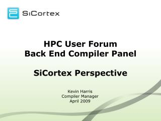 HPC User Forum Back End Compiler Panel SiCortex Perspective