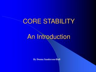CORE STABILITY  An Introduction