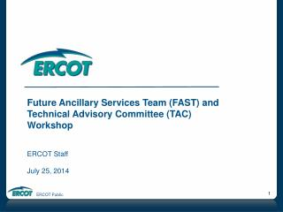 Future Ancillary Services Team (FAST) and Technical Advisory Committee (TAC) Workshop ERCOT Staff