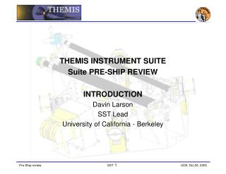 THEMIS INSTRUMENT SUITE  Suite PRE-SHIP REVIEW  INTRODUCTION Davin Larson SST Lead