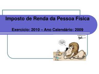 Imposto de Renda da Pessoa Física Exercício: 2010 – Ano Calendário: 2009