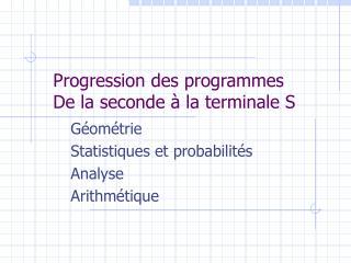 Progression des programmes De la seconde à la terminale S