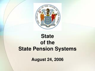 State  of the  State Pension Systems August 24, 2006