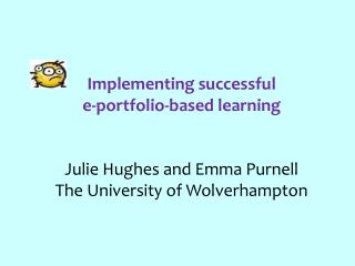Implementing successful  e-portfolio-based learning  Julie Hughes and Emma Purnell