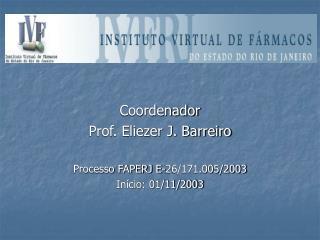 Coordenador Prof. Eliezer J. Barreiro Processo FAPERJ E-26/171.005/2003 In�cio: 01/11/2003