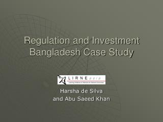 Regulation and Investment Bangladesh Case Study