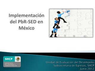 Unidad de Evaluación del Desempeño Subsecretaría de Egresos, SHCP Junio 2012