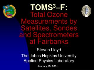 TOMS 3 –F: Total Ozone Measurements by Satellites, Sondes and Spectrometers at Fairbanks