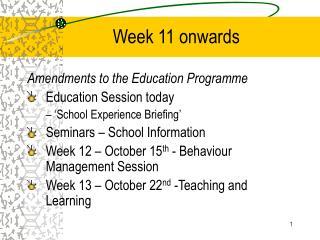 Week 11 onwards