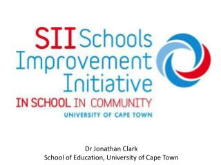 Dr Jonathan Clark School of Education, University of Cape Town