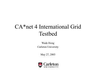 CA*net 4 International Grid Testbed