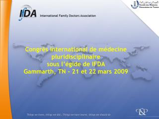 Congr s international de m decine pluridisciplinaire sous l  gide de IFDA Gammarth, TN - 21 et 22 mars 2009