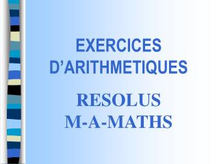 EXERCICES D'ARITHMETIQUES RESOLUS         M-A-MATHS