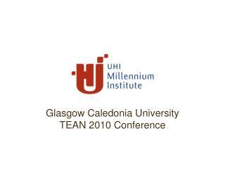 Glasgow Caledonia University TEAN 2010 Conference