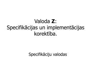 Valoda  Z : Specifik?cijas un implement?cijas korekt?ba.