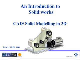 An Introduction to    Solid works CAD/ Solid Modelling in 3D