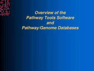 Overview of the  Pathway Tools Software  and  Pathway/Genome Databases