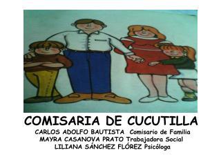 COMISARIA DE CUCUTILLA  CARLOS ADOLFO BAUTISTA  Comisario de Familia