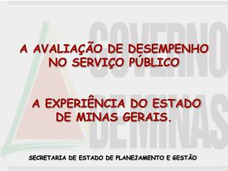 A AVALIAÇÃO DE DESEMPENHO NO SERVIÇO PÚBLICO  A EXPERIÊNCIA DO ESTADO DE MINAS GERAIS.