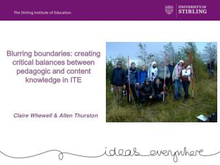 Blurring boundaries: creating critical balances between pedagogic and content knowledge in ITE