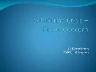Sub-Prime Crisis –  Prime Concern