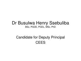 Dr Busulwa Henry Ssebuliba BSc, PGDE, PGDL, MSc, PhD