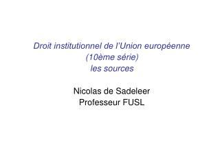 Droit institutionnel de l'Union européenne (10ème série) les sources Nicolas de Sadeleer