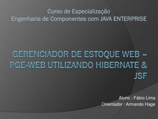 Gerenciador  de Estoque  web � PGE-WEB Utilizando  hibernate  & JSF