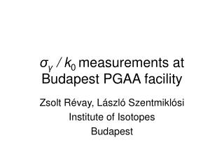 σ γ  /  k 0  measurements  at Budapest PGAA facility