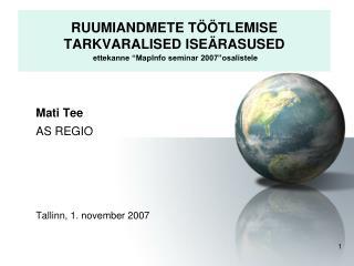 """RUUMIANDMETE TÖÖTLEMISE TARKVARALISED ISEÄRASUSED  ettekanne """"MapInfo seminar 2007""""osalistele"""