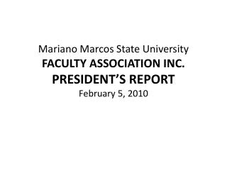 Mariano Marcos State University FACULTY ASSOCIATION INC. PRESIDENT'S REPORT February 5, 2010