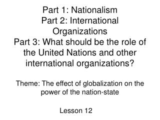 Part 1: Nationalism Part 2: International Organizations Part 3: What should be the role of the United Nations and other