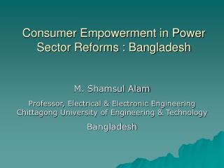 Consumer Empowerment in Power Sector Reforms : Bangladesh