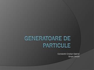 Generatoare  de  particule