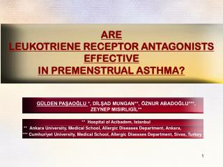 ARE  LEUKOTRIENE RECEPTOR ANTAGONISTS  EFFECTIVE  IN PREMENSTRUAL ASTHMA?