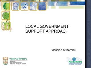 LOCAL GOVERNMENT SUPPORT APPROACH Sibusiso Mthembu