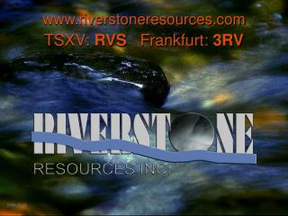 riverstoneresources TSXV:  RVS    Frankfurt:  3RV
