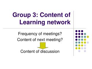 Group 3: Content of Learning network