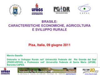 BRASILE: CARACTERISTICHE ECONOMICHE, AGRICOLTURA E SVILUPPO RURALE   Pisa, Italia, 09 giugno 2011
