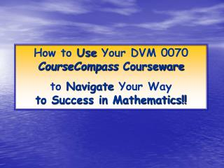 How to  Use  Your DVM 0070  CourseCompass  Courseware