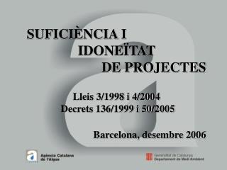 SUFICIÈNCIA I  IDONEÏTAT  DE PROJECTES Lleis 3/1998 i 4/2004   Decrets 136/1999 i 50/2005