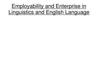 Employability and Enterprise in Linguistics and English Language